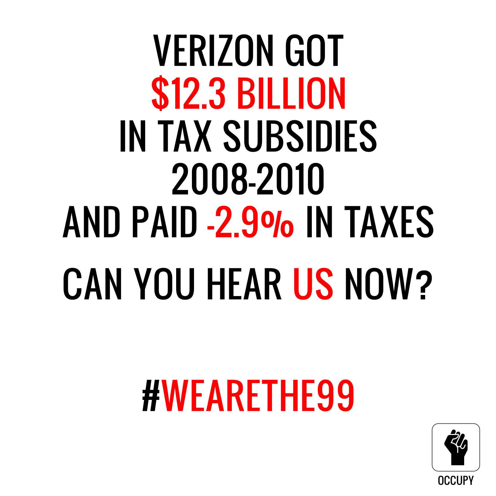 Verizon got $12.3 billion in tax subsidies from 2008 to 2010 and paid negative 2.9% in taxes. Can you hear us now? We are the 99%.